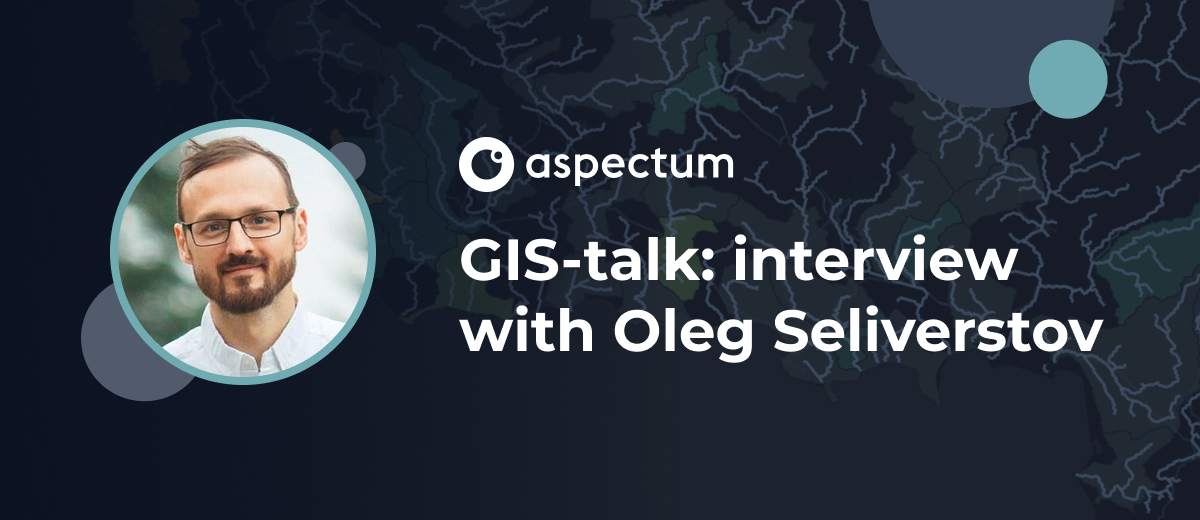GIS-talk: interview with Oleg Seliverstov